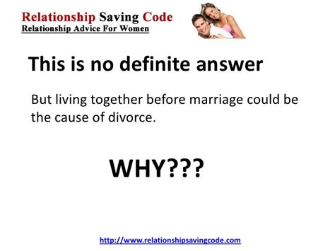 living together before marriage living together before marriage can be the cause