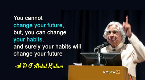 Habits That Can Change Your by 20 Amazing Quotes By A P J Abdul Kalam Kostalife