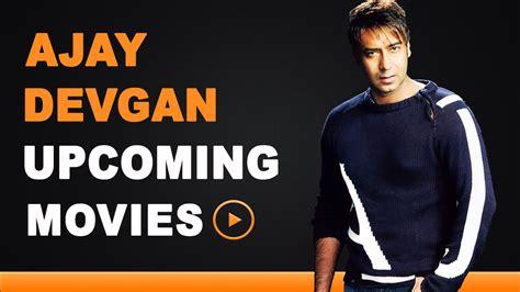 ajay devgan film list ajay devgan upcoming movies 2015 to 2018 youtube