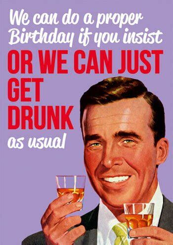 Happy Birthday Drunk Meme - or we can just get drunk funny birthday card dme 30 163 2