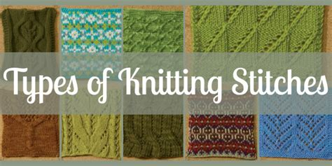 styles of knitting knitting stitches you need to free guide interweave