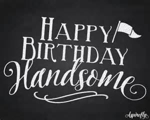 happy birthday handsome chalkboard free just for him