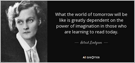 astrid lindgren quote   world  tomorrow     greatly