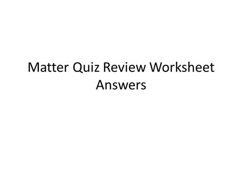 Matter Review Worksheet by Matter Quiz Review Worksheet Answers Ppt