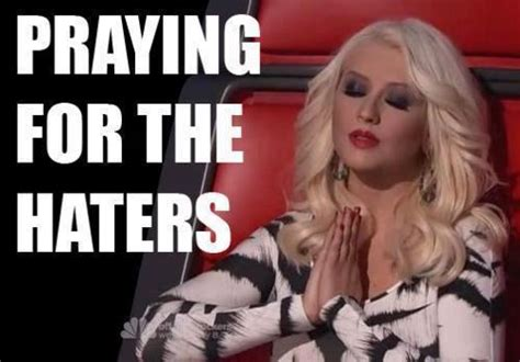 Christina Aguilera Meme - praying for the haters