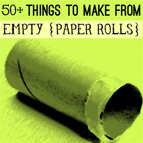 Cool Paper Stuff To Make - 50 things to make from empty paper rolls