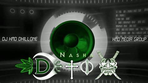 Dj Hmd Nasha Detox Songs by Me Dj Hmd Dhillone Preet Boparai Nasha