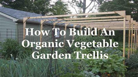 trellis vegetable garden organic vegetable garden trellis