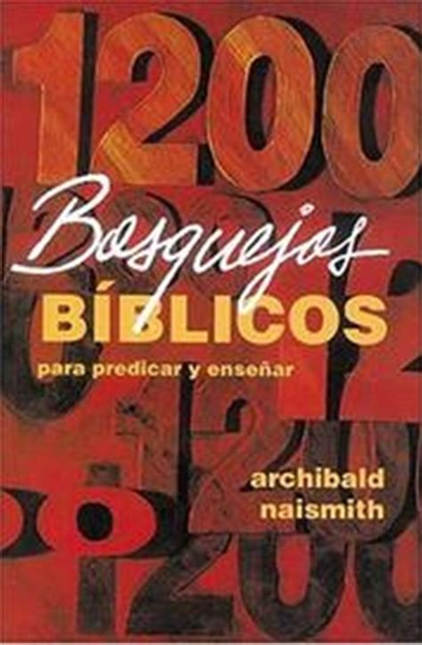 bosquejos y anecdotas o ilustraciones para cumpleaos pdf archibald naismith 1200 bosquejos b 237 blicos para predicar y