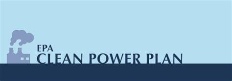 epa clean power plan epa clean power plan advances us clean energy economy