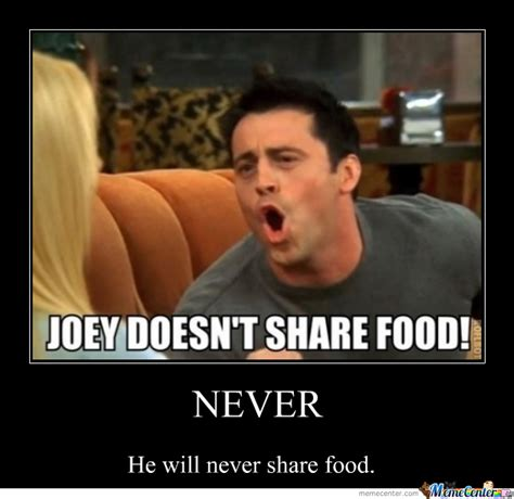 Joey Meme - joey doesn t share food by derpface meme center