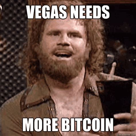 Vegas Meme - bitcoins in vegas meme vegas needs more bitcoin