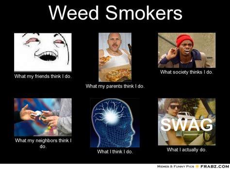 Weed Meme - weed smokers meme generator what i do