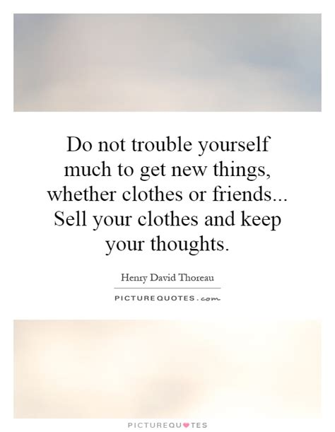 Sell Your Wardrobe by Keeping Things To Yourself Quotes Quotesgram