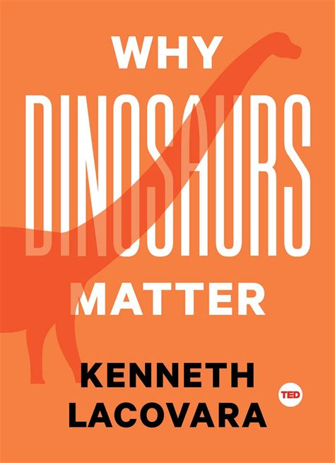 why matters book why dinosaurs matter book by kenneth lacovara official