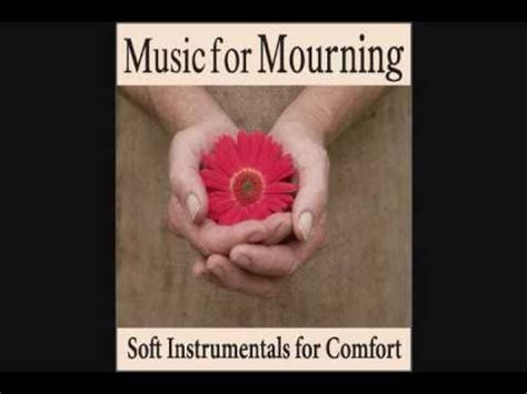 songs to comfort grief music for mourning soft instrumentals for comfort music