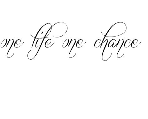one life one chance tattoo designs one one chance my bf has this on his ribs