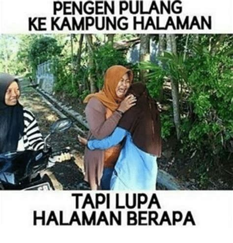Pengen Pulang 25 best memes about lupa lupa memes