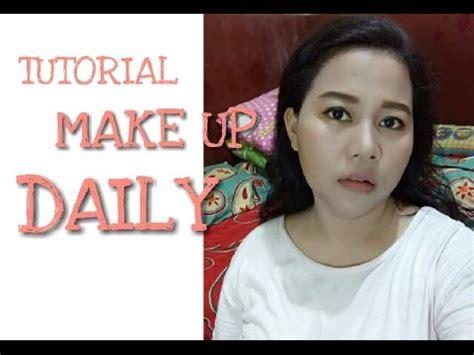 tutorial make up untuk sehari hari tutorial make up natural untuk sehari hari youtube