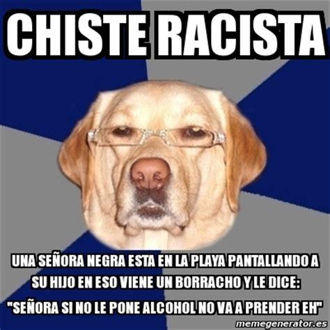 chistes racistas cortos meme perro racista chiste racista una se 209 ora negra esta