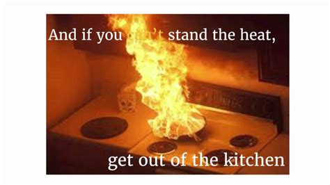 Get Out Of The Kitchen by Quot If You Can T Stand The Heat Get Out Of The Kitchen Quot By