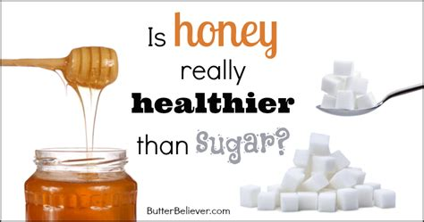 better than honey is honey really healthier than sugar butter believer