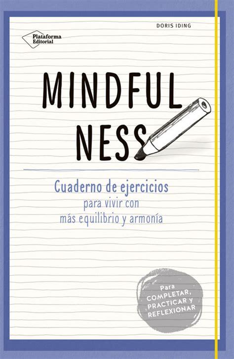 mindfulness para ensear y mindfulness cuaderno de ejercicios para vivir con m 225 s equilibrio y ar