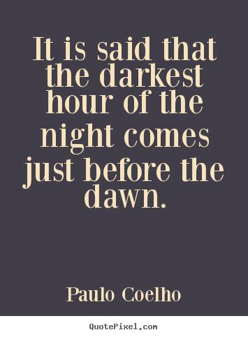 Darkest Hour Of The Night | paulo coelho image quotes it is said that the darkest