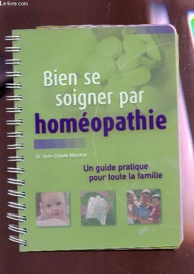 Livre Bien Se Soigner Par Hom 233 Opathie Un Guide Pratique