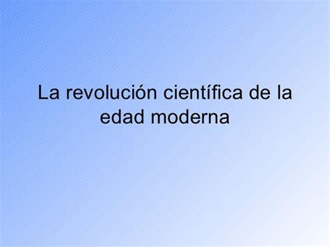 la ciencia de la 8408162616 la revoluci 243 n cientifica de la edad moderna