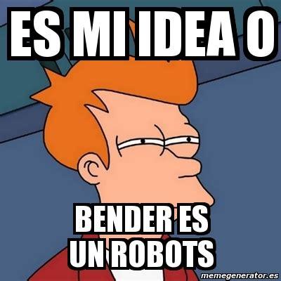 Meme Generator Bender - meme generator bender 28 images bender futurama