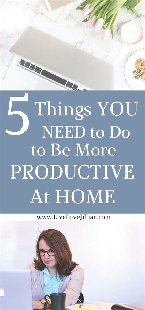 5 Things You Need To At The by 5 Things You Need To Do To Be More Productive At Home