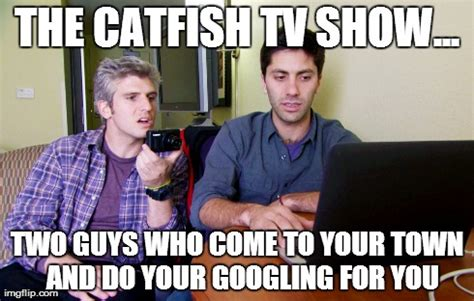 Tv Show Memes - funny catfish tv show meme imgflip