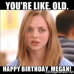 Mean Happy Birthday Meme - you re like old happy birthday megan karen from mean