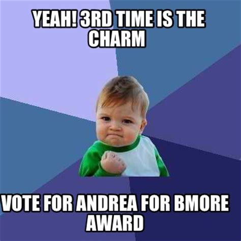 Will 3rd Time Be Charm For And Rehab by Meme Creator Yeah 3rd Time Is The Charm Vote For Andrea