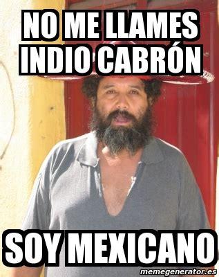Meme Mexicano - meme personalizado no me llames indio cabr 243 n soy