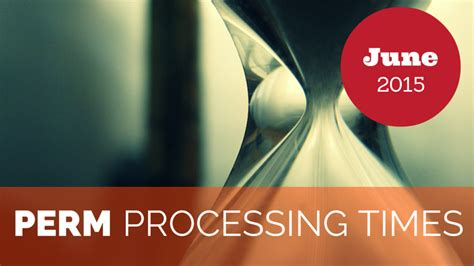 perm processing time 2015 current perm processing times june 1 2015 capitol