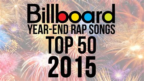 top 50 best billboard rap songs of 2015 year end