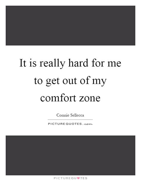 it is really for me to get out of my comfort zone
