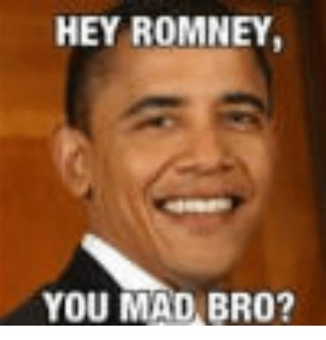 You Mad Bro Meme - hey romney you mad bro mad meme on sizzle