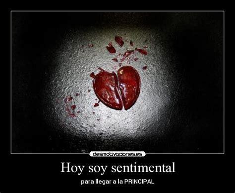 Imagenes Soy Sentimental | hoy soy sentimental desmotivaciones
