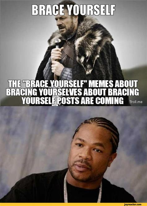 Brace Yourself Meme - bace yourself the brace yourself memes about bracing