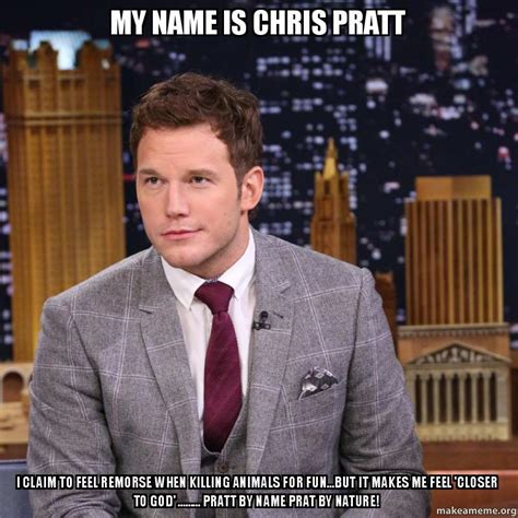 Chris Pratt Meme - my name is chris pratt i claim to feel remorse when