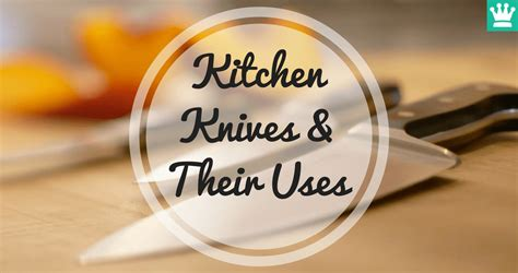 kitchen knives and their uses kitchen knives and their uses beginner guide kitchen knife king