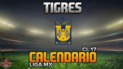 Calendario Clausura 2016 Liga Mx Tigres Tigres Calendario Clausura 2017 Liga Mx