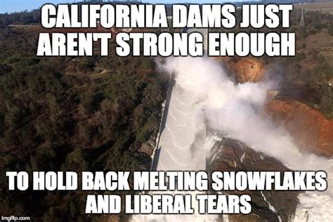 California Meme - california dams overpowered by melting snowflakes and