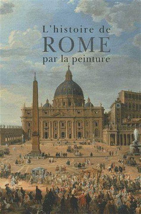 histoire de la rome livre histoire de rome par la peinture sous la direction de maria teresa caracciolo et
