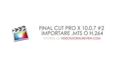 tutorial final cut pro x 10 2 tutorial final cut pro x 10 0 7 2 import avchd mts
