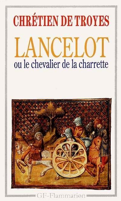 libro le chevalier a la livre lancelot ou le chevalier de la charrette chr 233 tien de troyes flammarion gf flammarion