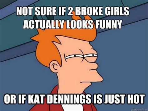 Kat Meme - not sure if 2 broke girls actually looks funny or if kat